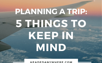 Planning a Trip: 5 Things to Keep in Mind