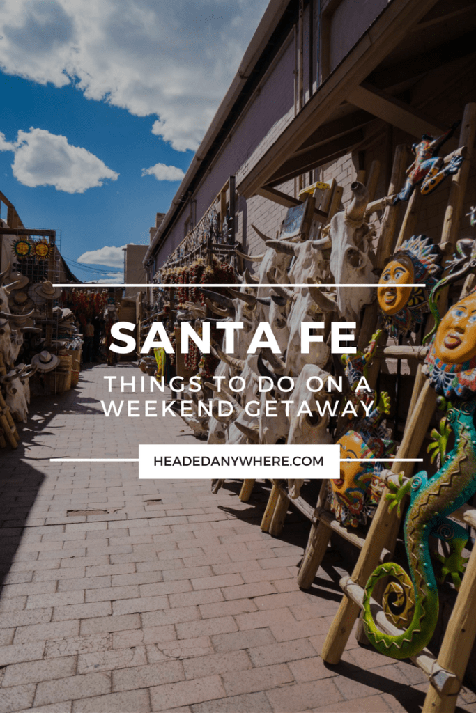 Weekend Getaway Santa Fe Things to Do