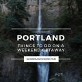 Weekend Getaway Portland Oregon Things to Do