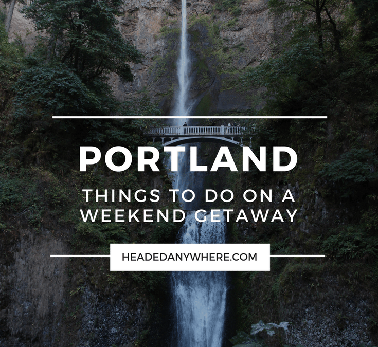 Weekend Getaway: Things to Do in Portland