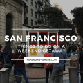 Things to do in San Francisco on a Weekend Getaway