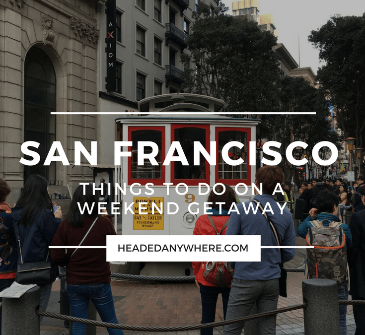 Weekend Getaway: Things to do in San Francisco, California