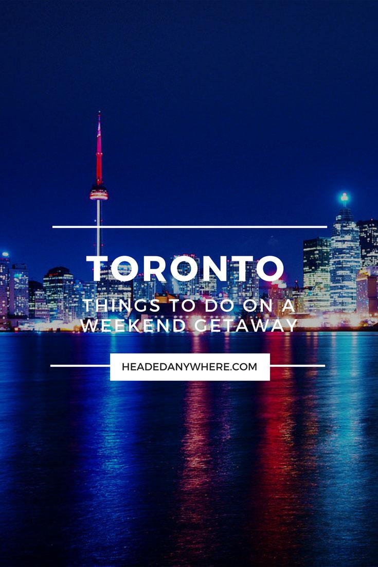 Weekend Getaway Things to do in Toronto
