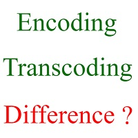 encoding transcoding difference