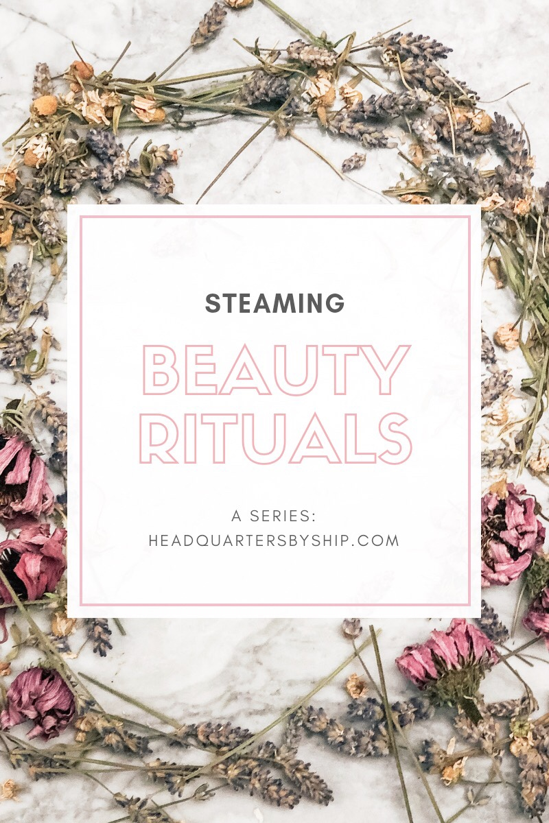 Beauty Rituals | Steaming