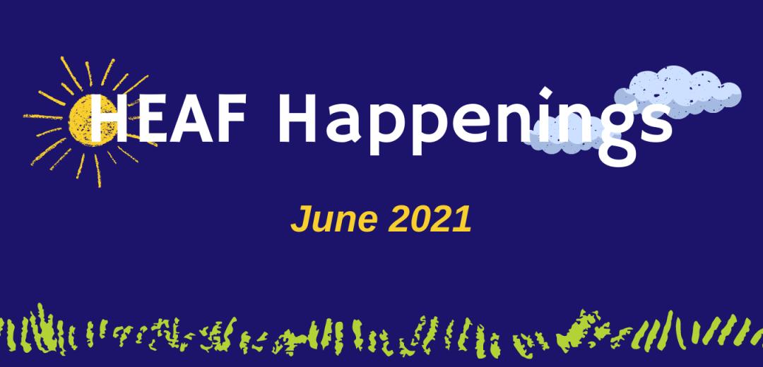 HEAF Happenings June 2021