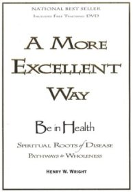 A More Excellent Way Book - Spiritual Roots of Disease
