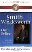eBook Smith Wigglesworth - Only Believe When You Minister to