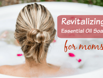Revitalizing Essential Oil Soak for Moms