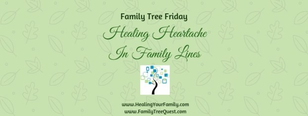 green header Family Tree Friday Healing Heartache in Family Lines with URLs