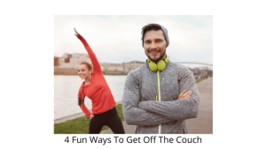 4 Fun Ways To Get Off The Couch
