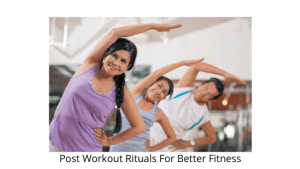 Post Workout Rituals For Better Fitness