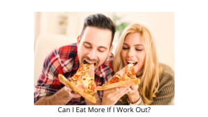 Can I Eat More If I Work Out?