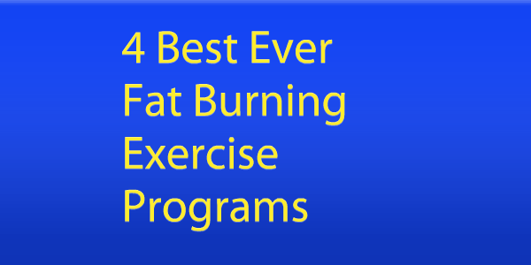 4 Best Ever Fat Burning Exercise Programs