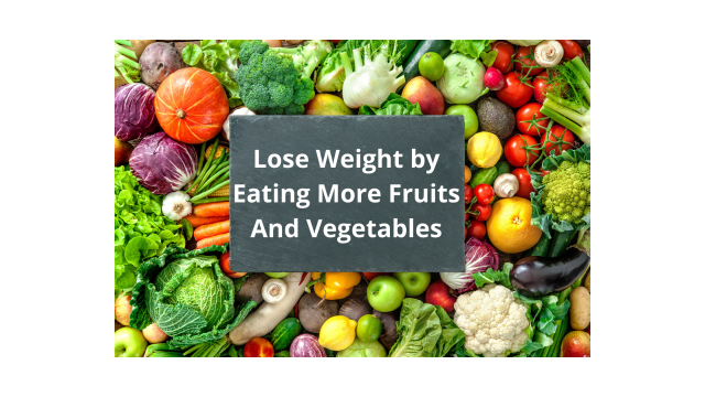 Lose Weight by Eating More Fruits And Vegetables