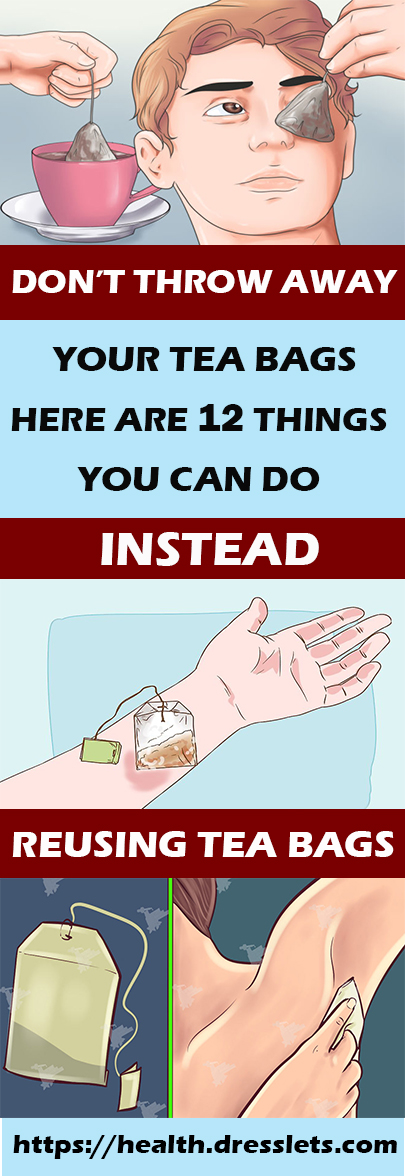 DON'T THROW AWAY YOUR TEA BAGS HERE ARE 12 THINGS YOU CAN DO INSTEAD