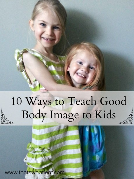 Teaching Kids Good Body Image www.thatswhatieat.com