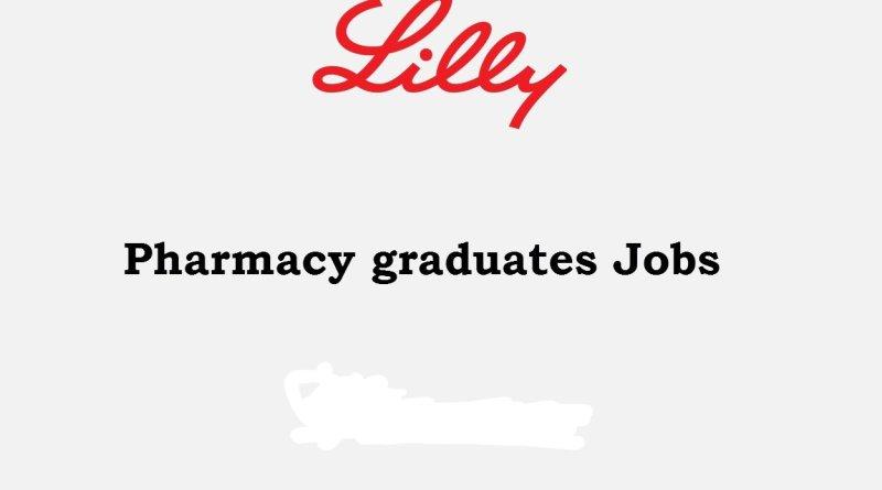 Lilly Job for Pharmacy graduates