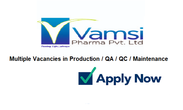 Vamsi Pharma Pvt Ltd Urgently Openings for QC  QA Production  F and D Maintenance Departments
