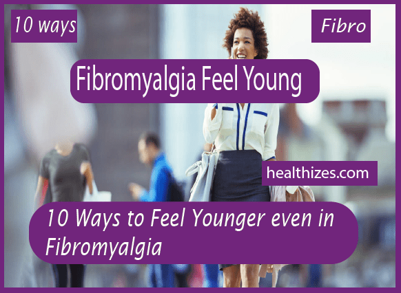 10 Ways to Feel Younger even in Fibromyalgia