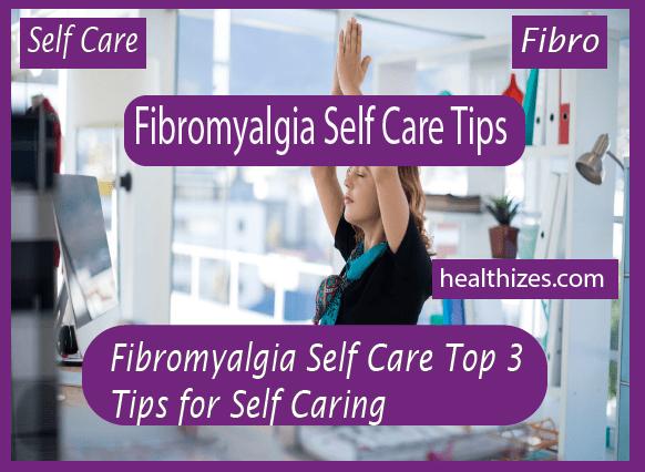 Fibromyalgia Self Care: Top 3 Tips for Self-Caring