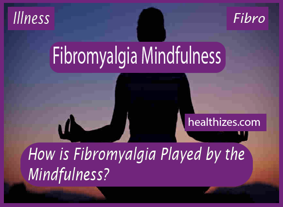 How is Fibromyalgia Played by Mindfulness?