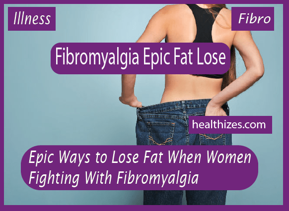 Epic Ways to Lose Fat: When Women Fighting With Fibromyalgia