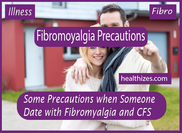 Some Precautions when Someone Date with Fibromyalgia and CFS