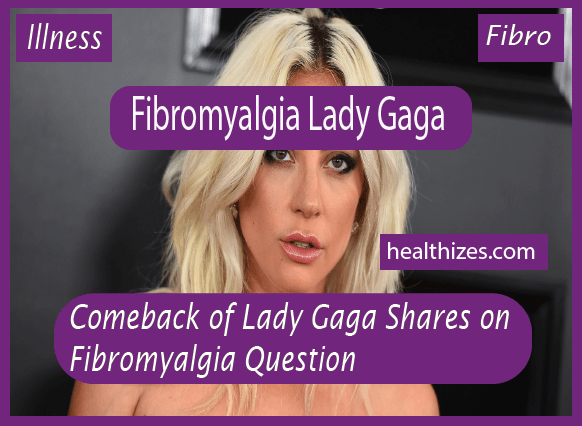Comeback of Lady Gaga Shares on Fibromyalgia Question