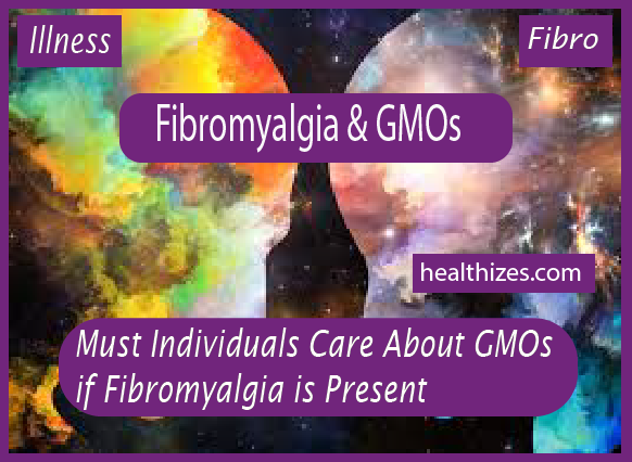 Must Individuals Care About GMOs if Fibromyalgia is Present?