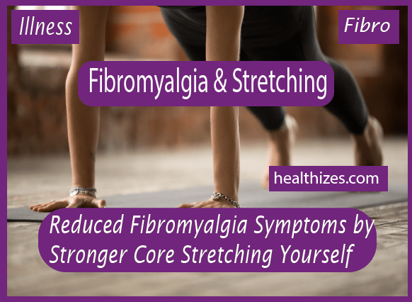 Reduced Fibromyalgia Symptoms by Stronger Core Stretching Yourself