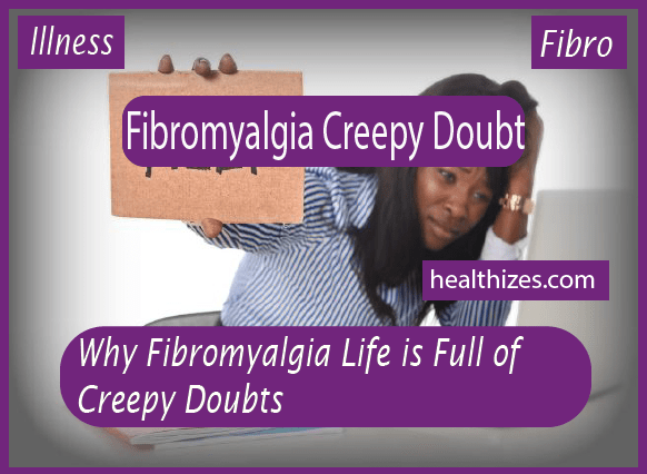 Why Fibromyalgia Life is Full of Creepy Doubts