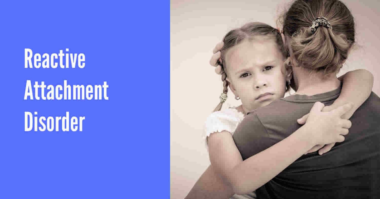 Reactive Attachment Disorder Symptoms Causes Prevention