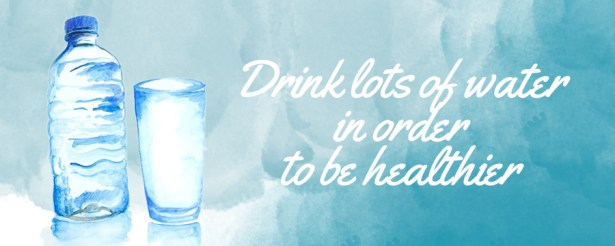 drink lots of water in order to be healthier
