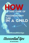 Tracheostomy Care in Children:What you need to know(+A handy guide for download)