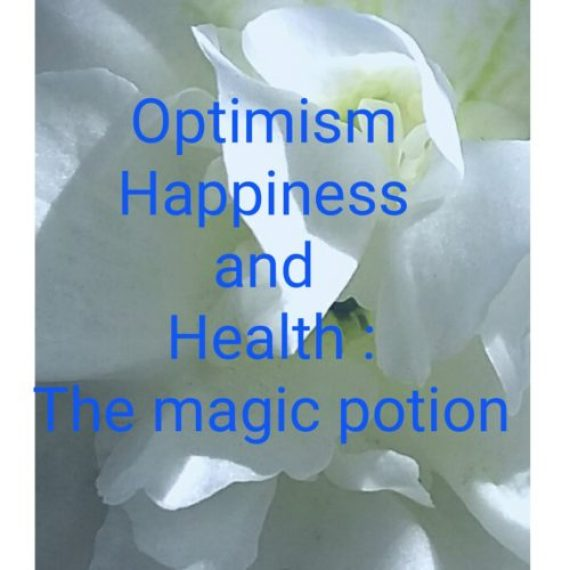 Optimism Happiness and Health :The magic potion