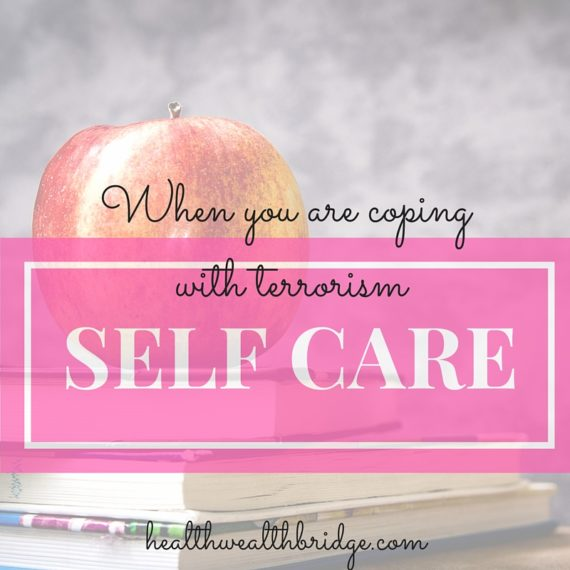 SELF CARE WHEN YOU ARE COPING WITH TERRORISM