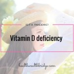 Vitamin D deficiency :Is it a pandemic?