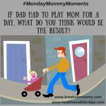 If Daddy had to play Mommy for a day #MondayMommyMoments 2017 week 3