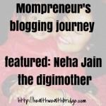 Mompreneur's blogging journey featured: Neha Jain the  digimother