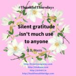Thankful Thursdays:Silent Gratitude what good is it?