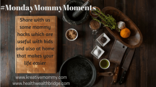 MondayMommyMoments Prompt week 15: Mommy hacks for an easier life