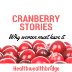 Cranberry  Stories :Why women must have it