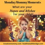 Hopes and wishes for my daughter:#MondayMommyMoments 28