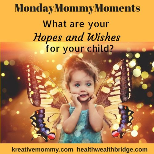 Today's Prompt:Hopes and wishes for your child #MondayMommyMoments your motherhood diary