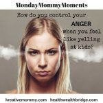 #MondayMommyMoments29: Anger management for Moms
