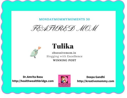 MondayMommyMoments winner this week:Tulika blogging at obsessivemom.com