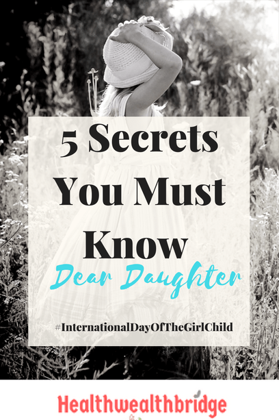 5 Secrets You#Internationaldayofthegirlchild Must Know Dear Daughter