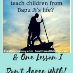 #MondayMommyMoments 40:Life Lessons from Bapuji & One Lesson I Don't Agree With