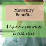 Maternity Benefits :A Topic No One Wants to Talk About